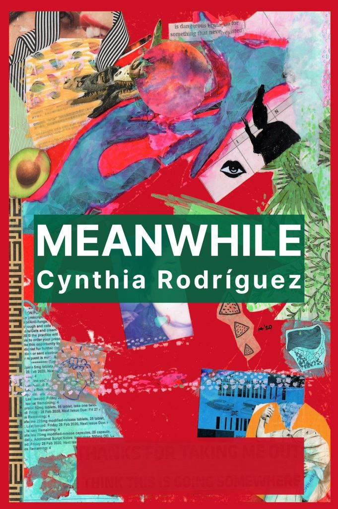 Cover for the book Meanwhile, by Cynthia Rodríguez. Its background is a collage in red, with the title and author's name in white letters on a green backdrop.